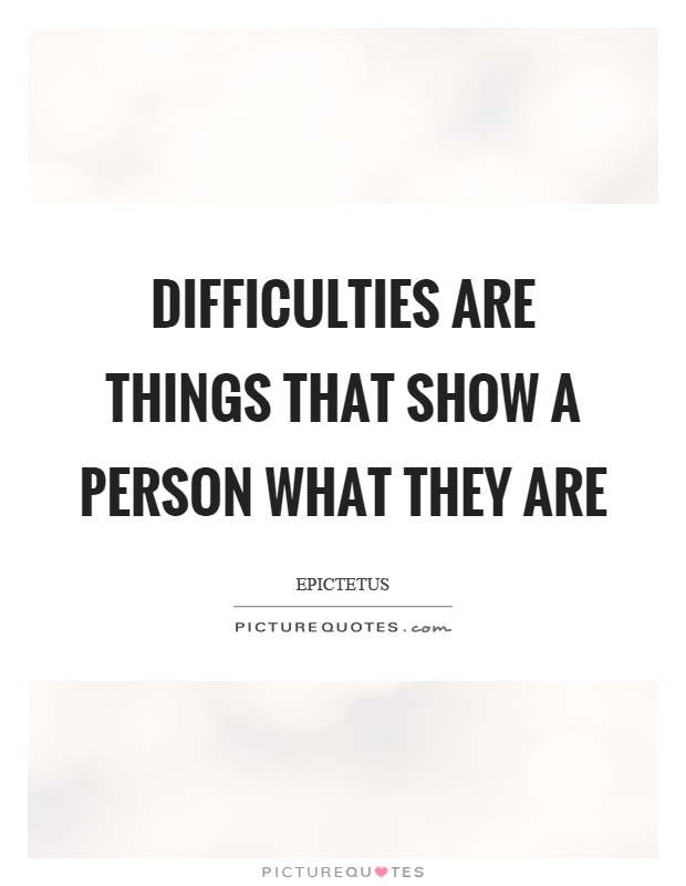 Difficulties are things that show a person what they are Picture Quote #1