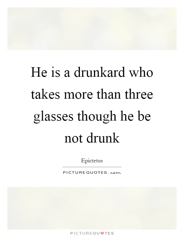 He is a drunkard who takes more than three glasses though he be not drunk Picture Quote #1