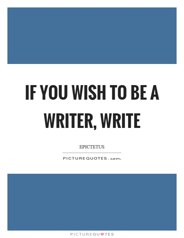 If you wish to be a writer, write Picture Quote #1