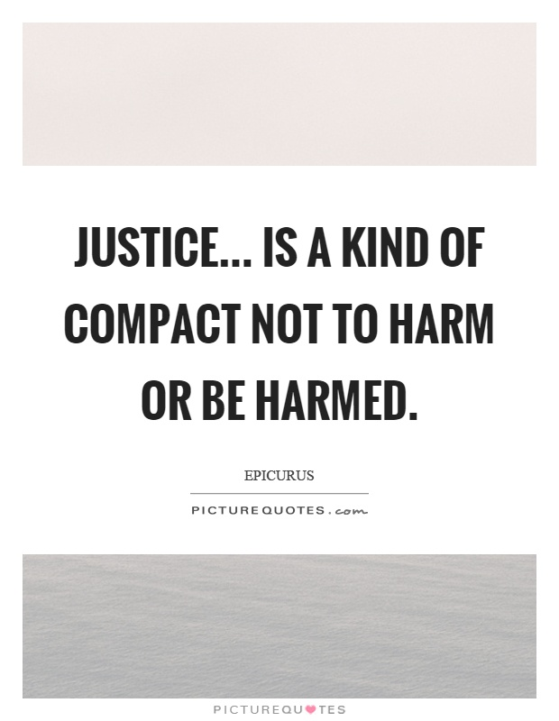 Justice... is a kind of compact not to harm or be harmed Picture Quote #1