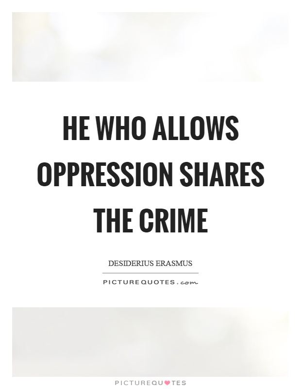 He who allows oppression shares the crime Picture Quote #1