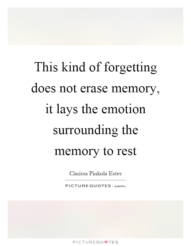 This kind of forgetting does not erase memory, it lays the emotion surrounding the memory to rest Picture Quote #1