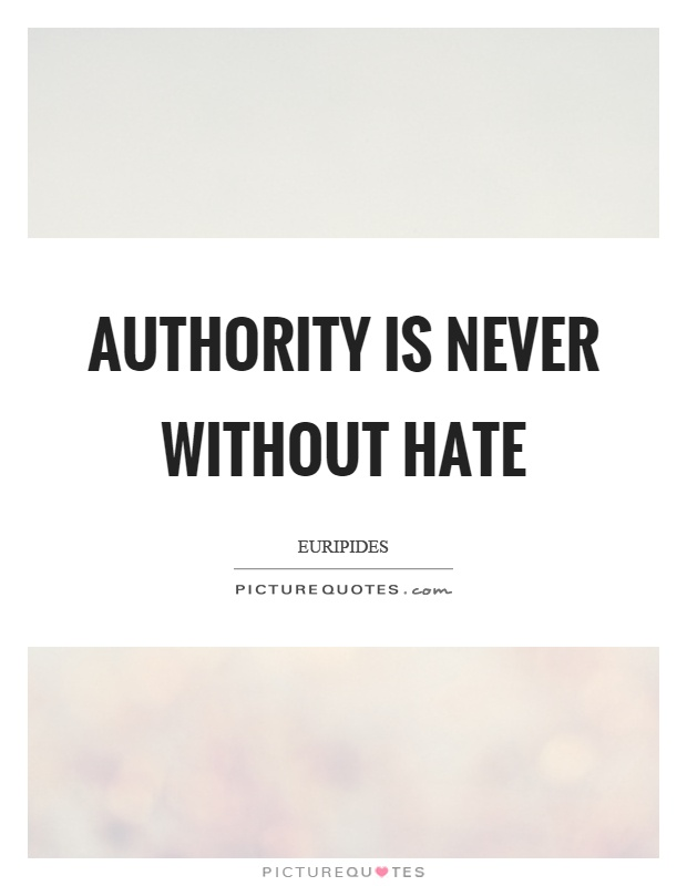Authority is never without hate Picture Quote #1