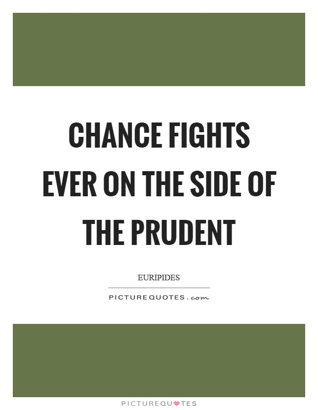 Chance fights ever on the side of the prudent Picture Quote #1
