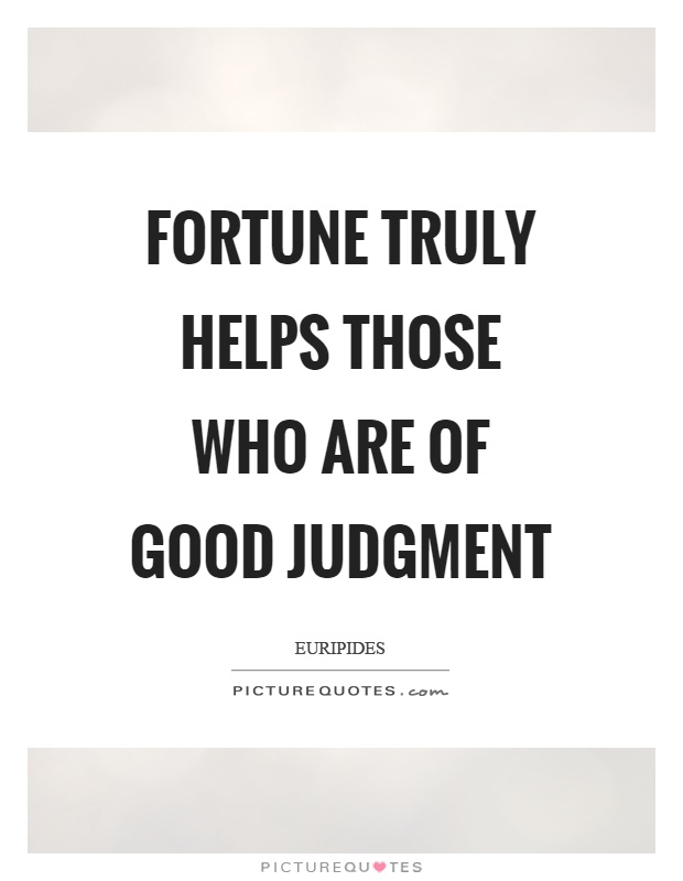 Fortune truly helps those who are of good judgment Picture Quote #1