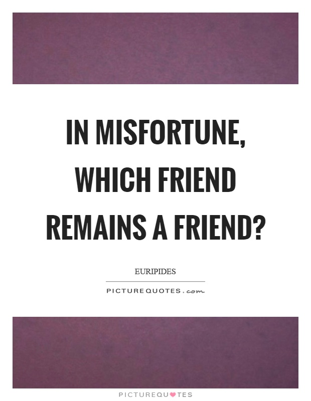 In misfortune, which friend remains a friend? Picture Quote #1
