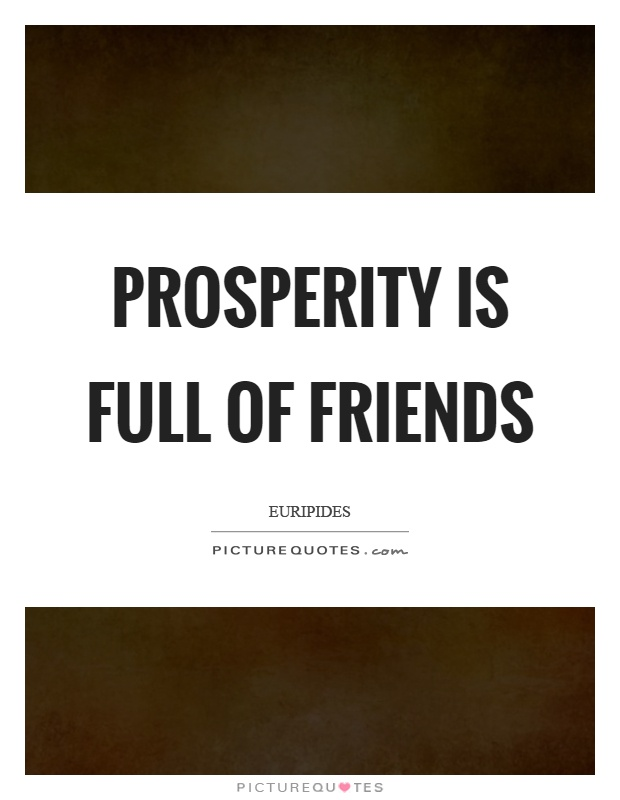 Prosperity is full of friends Picture Quote #1