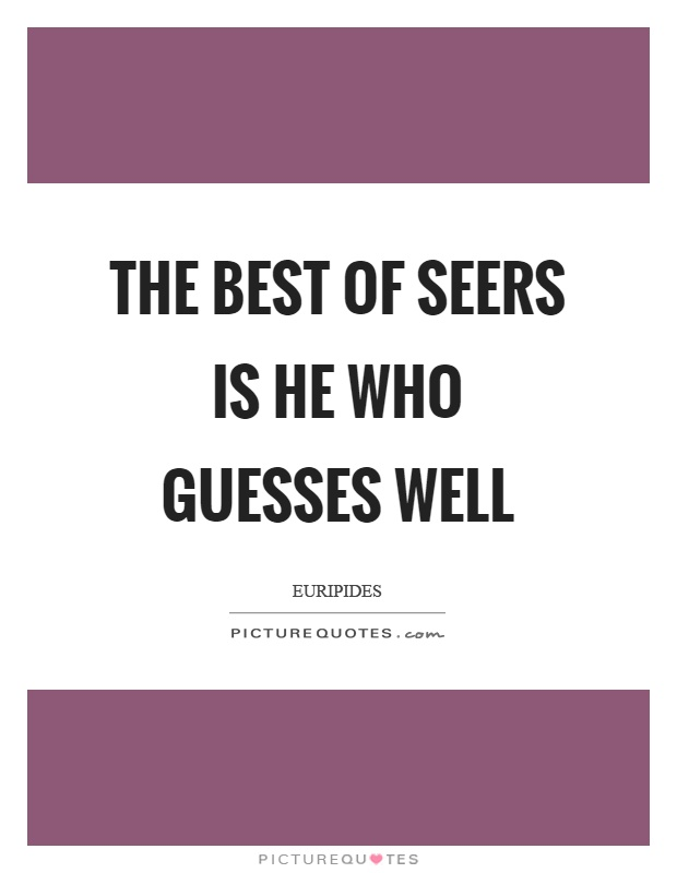 The best of seers is he who guesses well Picture Quote #1
