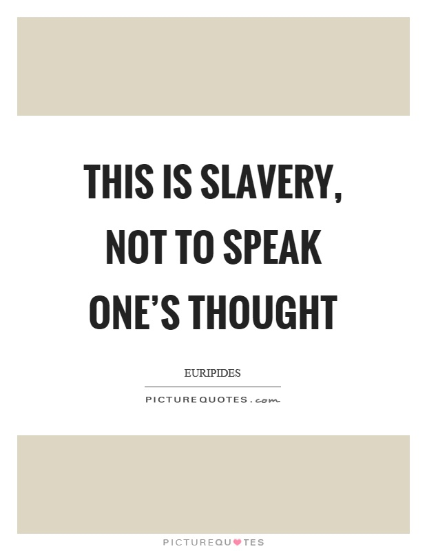 This is slavery, not to speak one's thought Picture Quote #1