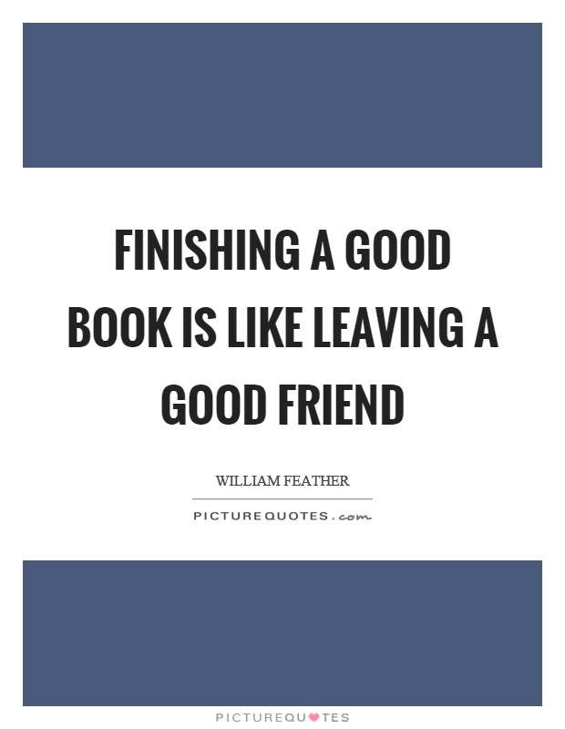 Finishing a good book is like leaving a good friend Picture Quote #1