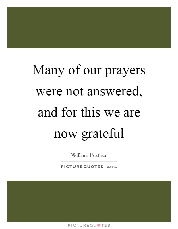 Many of our prayers were not answered, and for this we are now grateful Picture Quote #1
