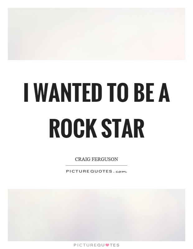 I wanted to be a rock star Picture Quote #1