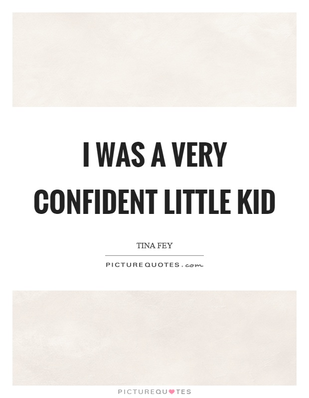 I was a very confident little kid Picture Quote #1