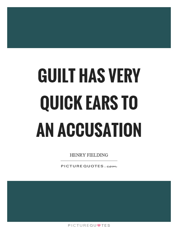 Guilt has very quick ears to an accusation Picture Quote #1