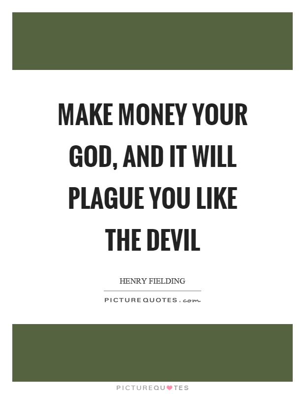 Make money your God, and it will plague you like the devil Picture Quote #1
