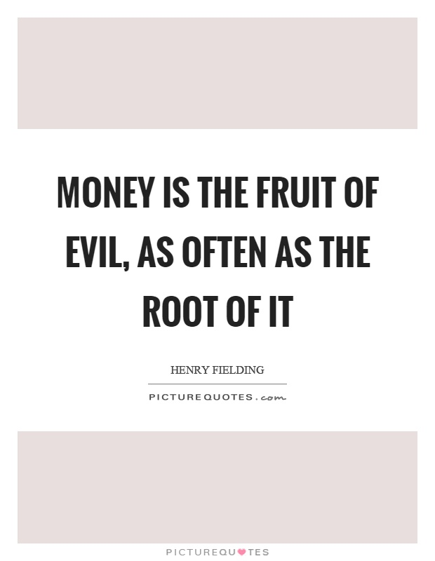 Money is the fruit of evil, as often as the root of it Picture Quote #1