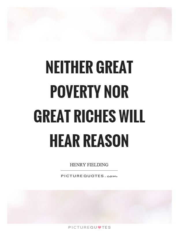 Neither great poverty nor great riches will hear reason Picture Quote #1