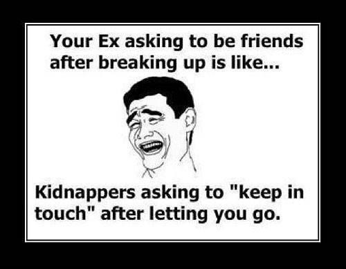 """Your ex asking to be friends after breaking up is like kidnappers asking to """"keep in touch"""" after letting you go Picture Quote #1"""