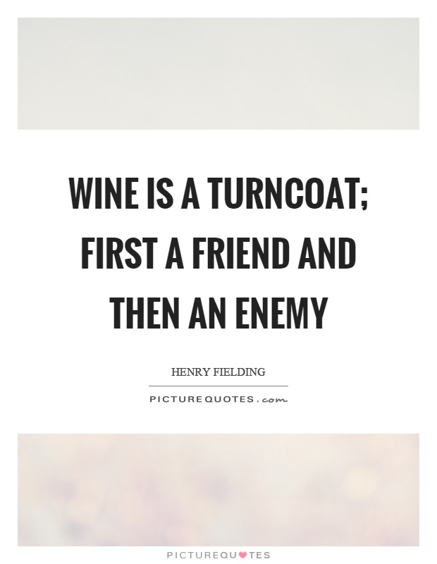 Wine is a turncoat; first a friend and then an enemy Picture Quote #1