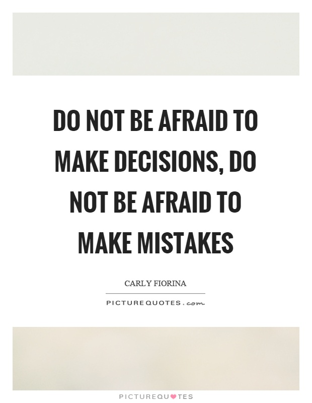 Do not be afraid to make decisions, do not be afraid to make mistakes Picture Quote #1