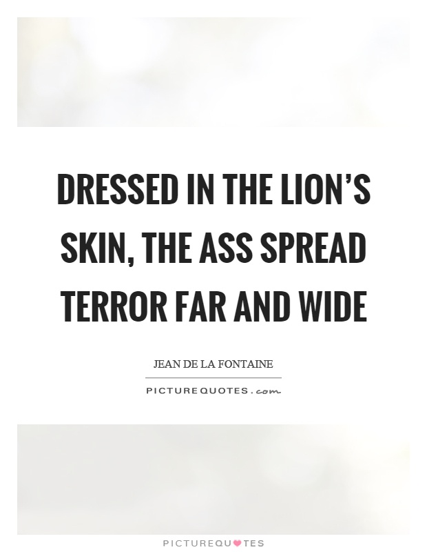 Dressed in the lion's skin, the ass spread terror far and wide Picture Quote #1