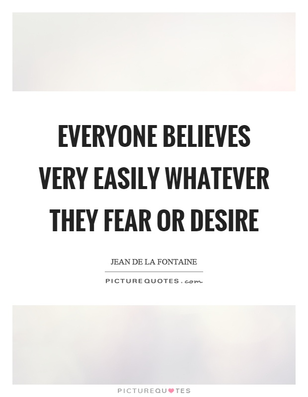 Everyone believes very easily whatever they fear or desire Picture Quote #1