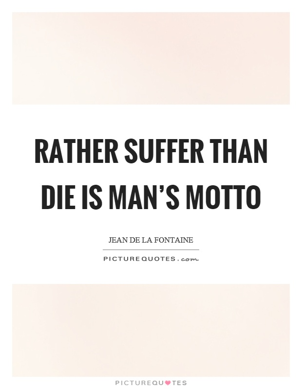 Rather suffer than die is man's motto Picture Quote #1