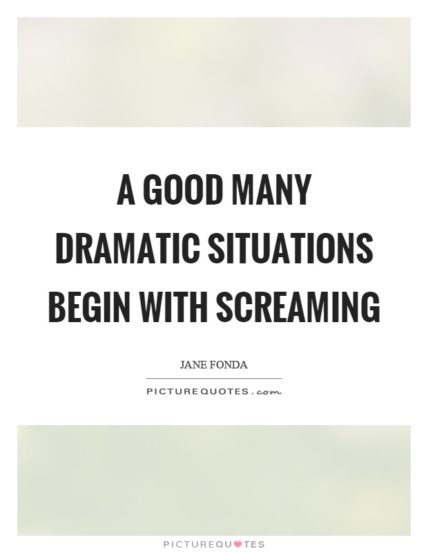 A good many dramatic situations begin with screaming Picture Quote #1