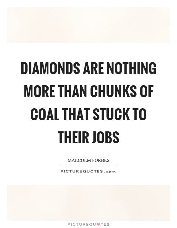 Diamonds are nothing more than chunks of coal that stuck to their jobs Picture Quote #1