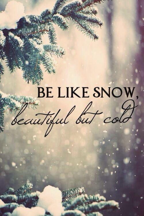 Be like snow, beautiful but cold Picture Quote #1