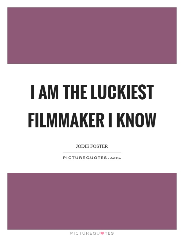 I am the luckiest filmmaker I know Picture Quote #1