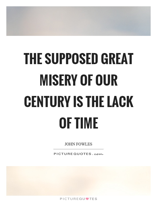 The supposed great misery of our century is the lack of time Picture Quote #1