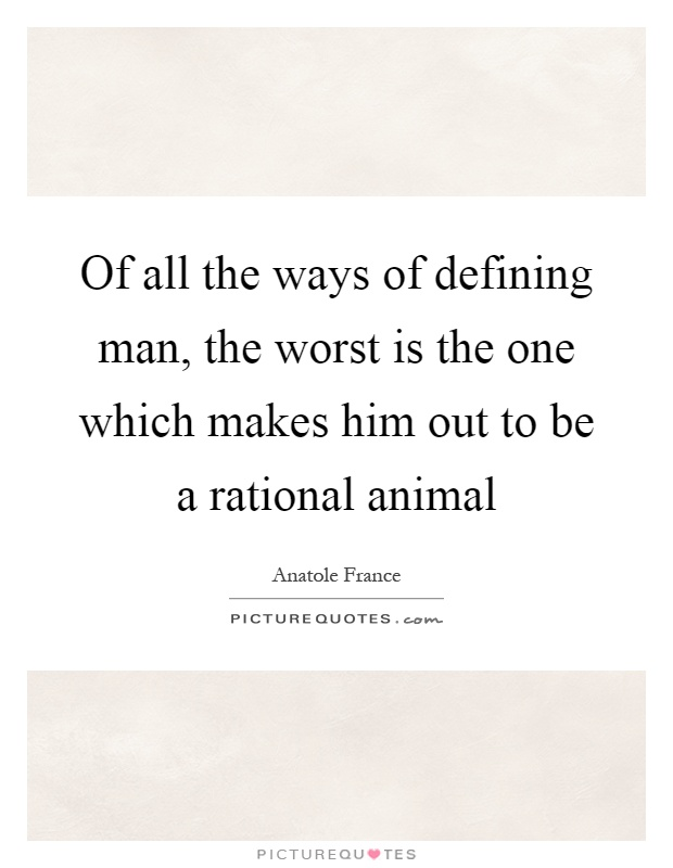 man is a rational animal essays This essay will argue that assuming that most crime is the product of rational  choice  this classical theory is based on the idea that 'man is a calculating  animal'.