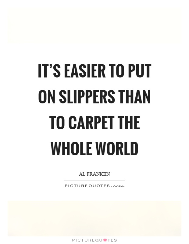 Carpet Quote Pleasing It's Easier To Put On Slippers Than To Carpet The Whole World