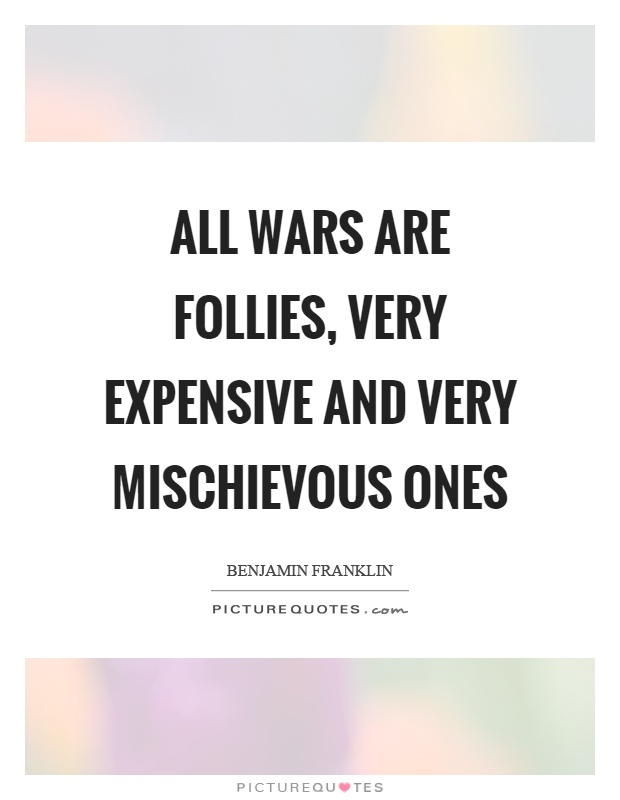 All wars are follies, very expensive and very mischievous ones Picture Quote #1