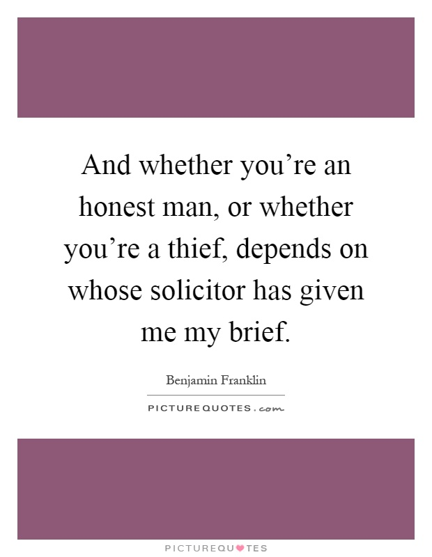 And whether you're an honest man, or whether you're a thief,... | Picture Quotes