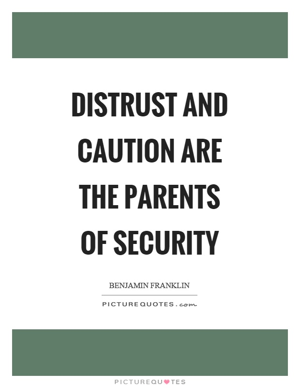 Distrust and caution are the parents of security Picture Quote #1