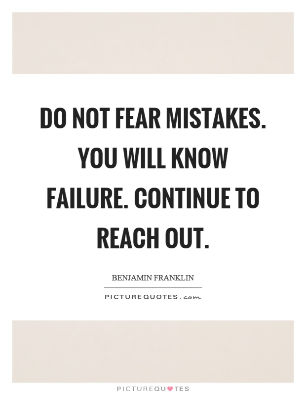 Do not fear mistakes. You will know failure. Continue to reach out Picture Quote #1