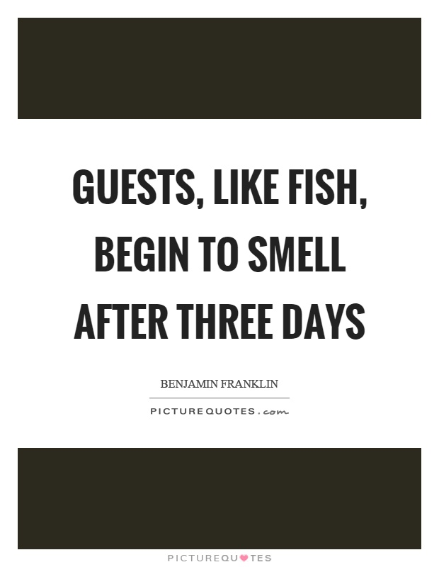 Guests, like fish, begin to smell after three days Picture Quote #1