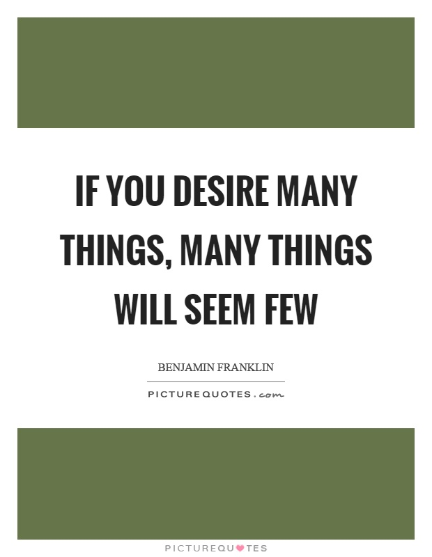 If you desire many things, many things will seem few Picture Quote #1
