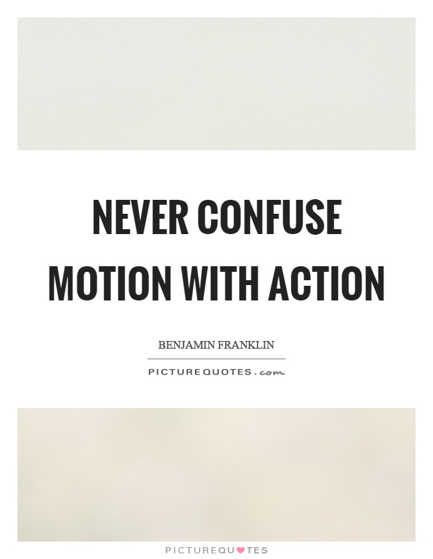 Never confuse motion with action Picture Quote #1