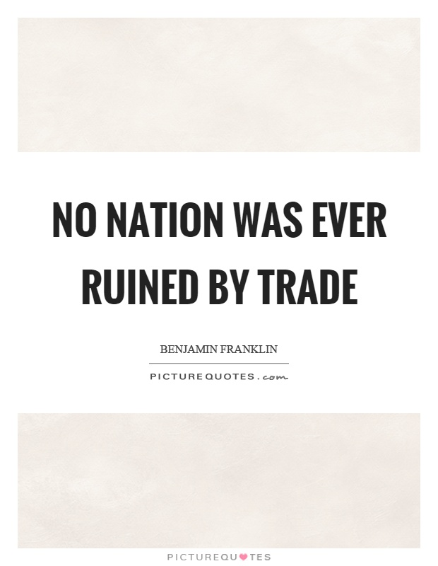 No nation was ever ruined by trade Picture Quote #1