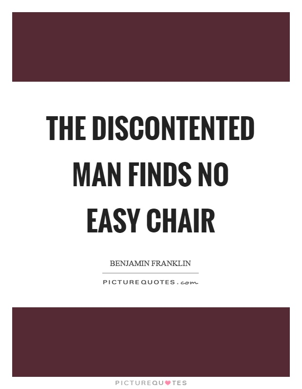 The discontented man finds no easy chair picture quotes for Chair quotes
