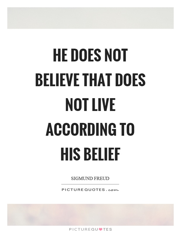 He does not believe that does not live according to his belief Picture Quote #1