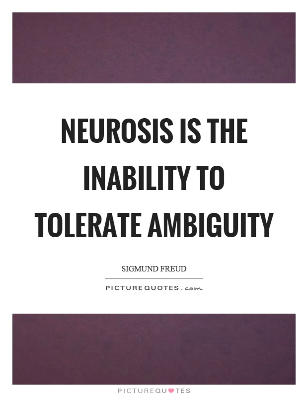 Neurosis is the inability to tolerate ambiguity Picture Quote #1