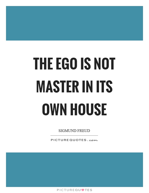 The ego is not master in its own house Picture Quote #1