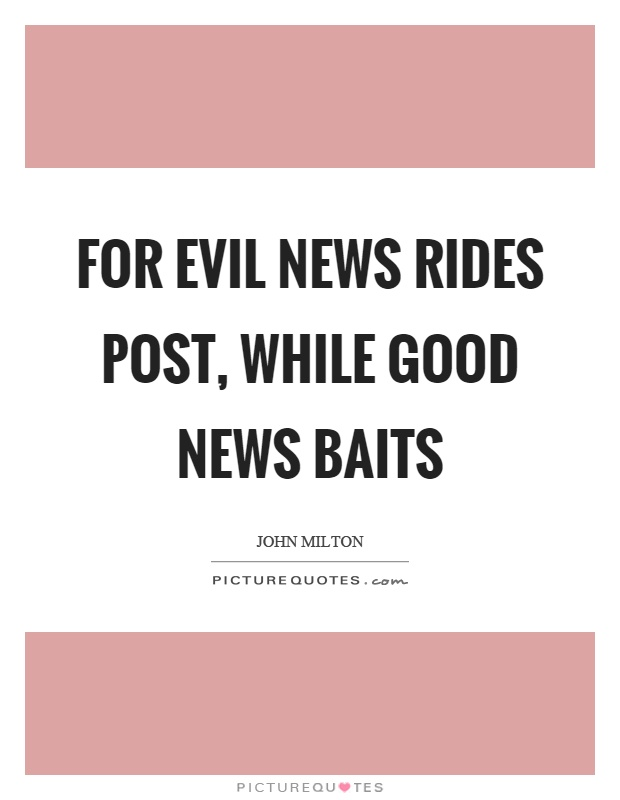 For evil news rides post, while good news baits Picture Quote #1