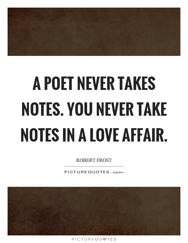 A poet never takes notes. You never take notes in a love affair Picture Quote #1