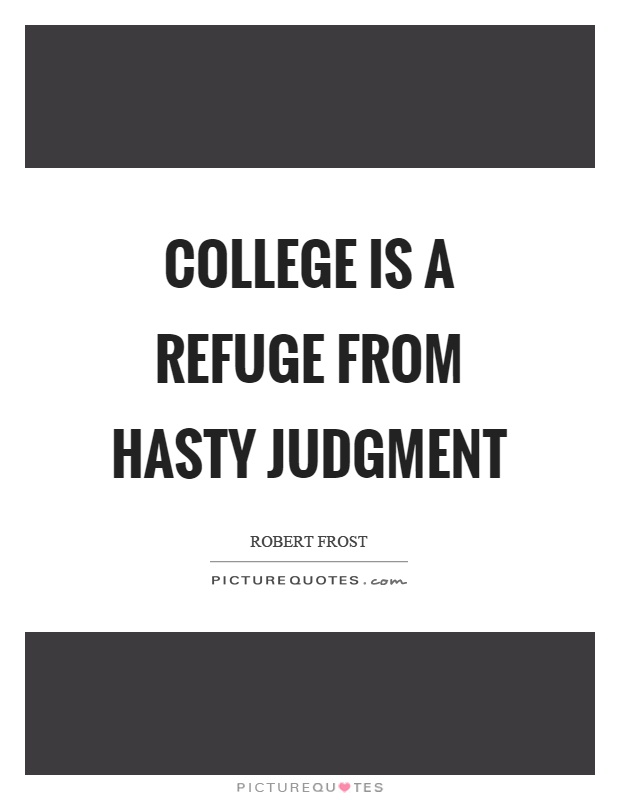 College is a refuge from hasty judgment Picture Quote #1