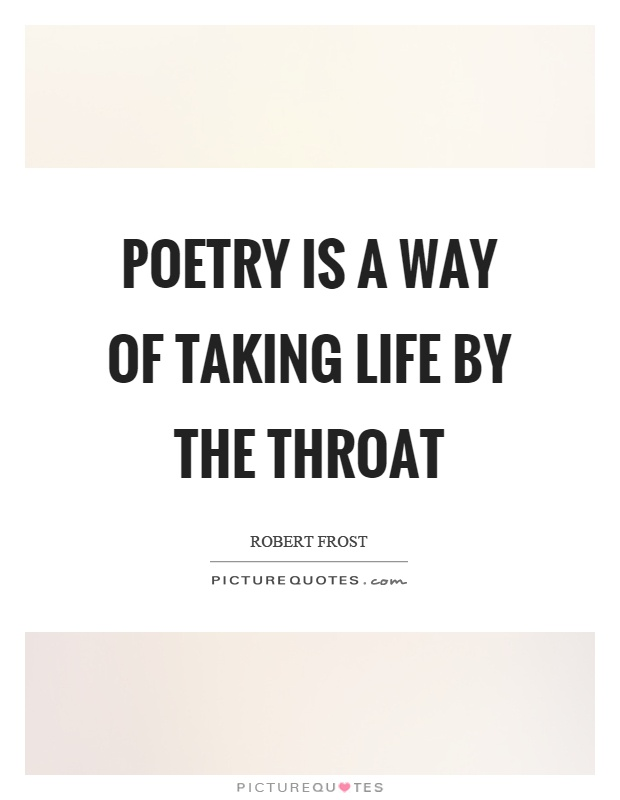 Poetry is a way of taking life by the throat Picture Quote #1